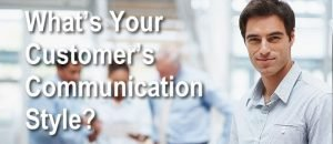 What's Your Customer's Communication Style?